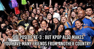 But Kpop Also Makes You Have Many Friends From Another Country.
