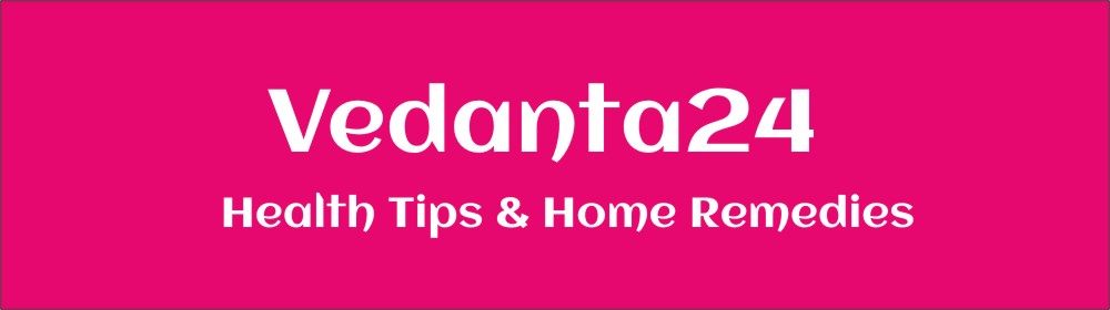 Health Tips and Home Remedies Vedanta24.com