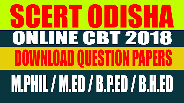 The following are SCERT Odisha official CBT 2018 question papers and answer keys for course M.Phil / M.Ed / B.P.Ed / B.H.Ed (Exam was held on 10th August, 2018), M.Phil (10th August, 2018 / Batch - 3)   Download PDF (350kb) - M.Ed (10th August, 2018 / Batch - 4)   Download PDF (350kb) - B.P.Ed (10th August, 2018 / Batch - 3)   Download PDF (450kb) - B.H.Ed (10th August, 2018 / Batch - 4)   Download PDF (500kb)