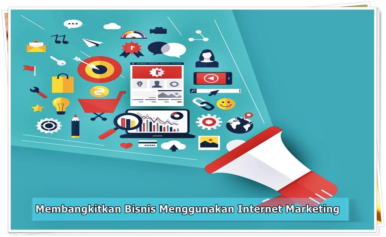 Membangkitkan Bisnis Menggunakan Internet Marketing