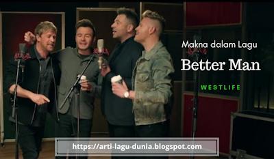 Makna Lagu BETTER MAN (WestLife) + Terjemahan Lirik
