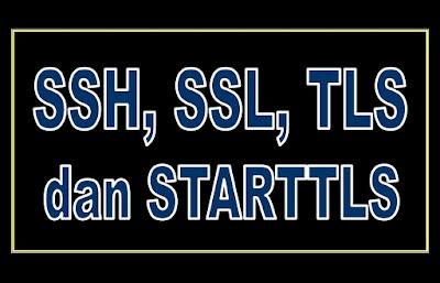 Pengertian lengkap SSH, SSL, TLS dan STARTTLS