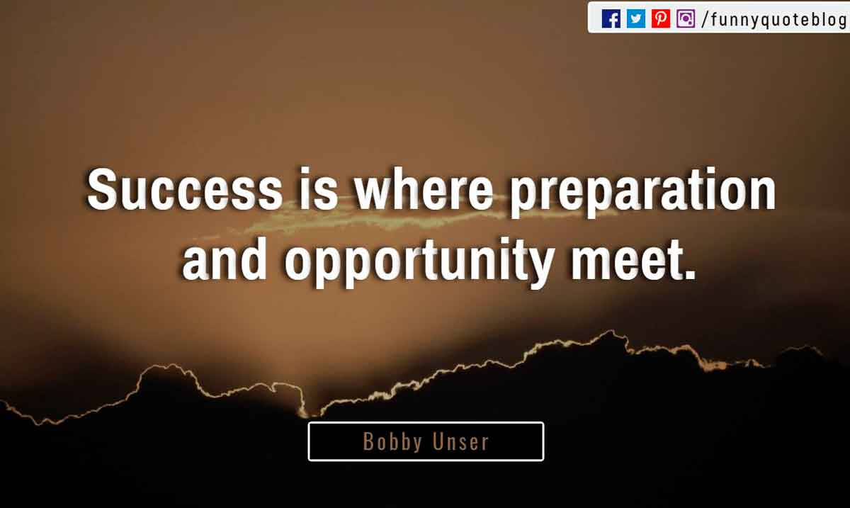 """Success is where preparation and opportunity meet."" ― Bobby Unser Quote"