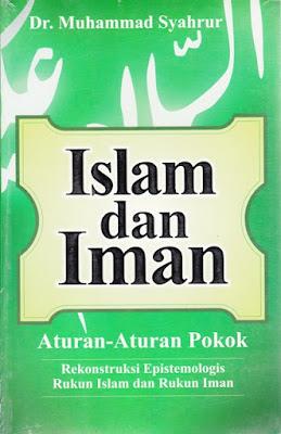 Islam dan Iman: Aturan-aturan Pokok Rekonstruksi   Epistemologis Rukun Islam dan Rukun Iman
