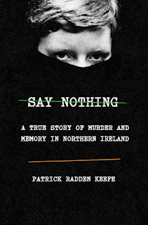 all about Say Nothing: A True Story of Murder and Memory in Northern Ireland by Patrick Radden Keefe