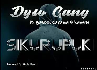 Download Audio | Dyso Gang ft Yanoo Caramaa Kamusi - Sikurupuki
