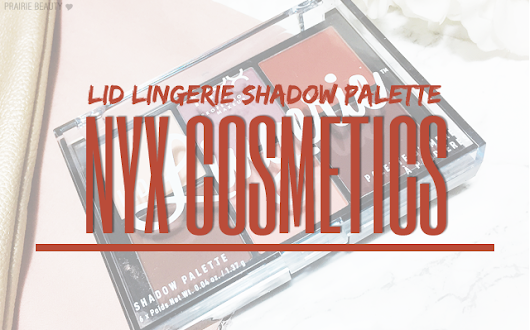 Prairie Beauty: REVIEW: NYX Lid Lingerie Shadow Palette