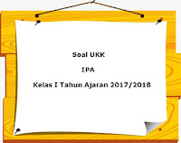 Soal UKK / UAS IPA Kelas 1 Semester 2 Terbaru Tahun Ajaran 2017/2018