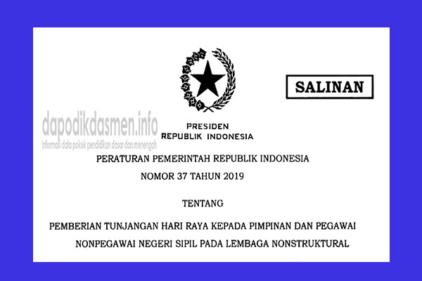 Peraturan Pemerintah (PP) Nomor 37 Tahun 2019 Tentang Pemberian Tunjangan Hari Raya (THR) Kepada Pimpinan dan Pegawai Nonpegawai Negeri Sipil Pada Lembaga Nonstruktural.