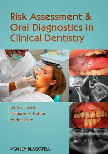 Risk Assessment and Oral Diagnostics in Clinical Dentistry -Dena J. Fischer, Nathaniel S. Treister, Andres Pinto-