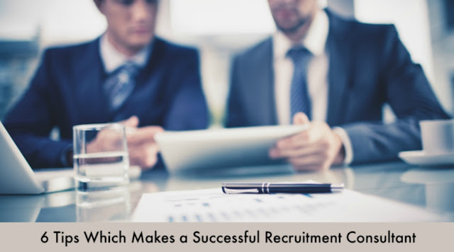 6 Tips Which Makes a Successful Recruitment Consultant