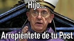 """Papa Francisco """"Hijo arrepientete de tu post"""""""