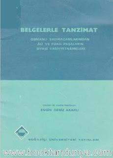 Engin Deniz Akarlı - Belgelerle Tanzimat - Osmanlı Sadrazamlarından Ali ve Fuad Paşaların Siyasi Vasiyyetnameleri