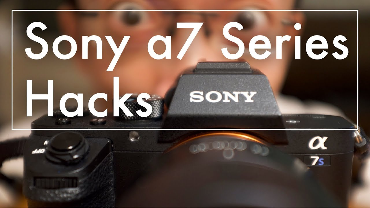 5 Hacks for Sony a7 Series: LokTalk Top Tips