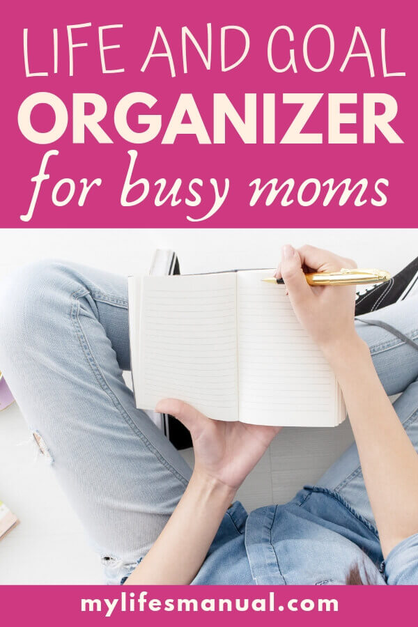 How to Organize Your Life - Beat the Overwhelm Using the Life and Goal Organizer