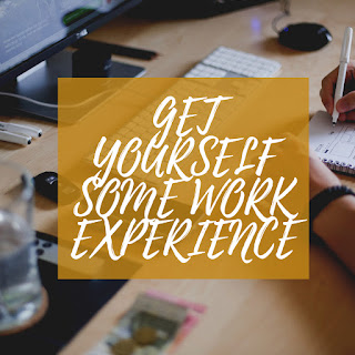 Get Yourself Some Work Experience