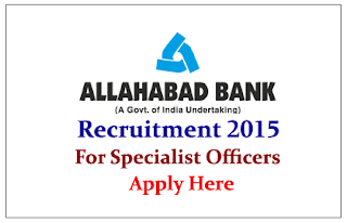 Allahabad Bank Recruitment 2015 for the post of Specialist Officers
