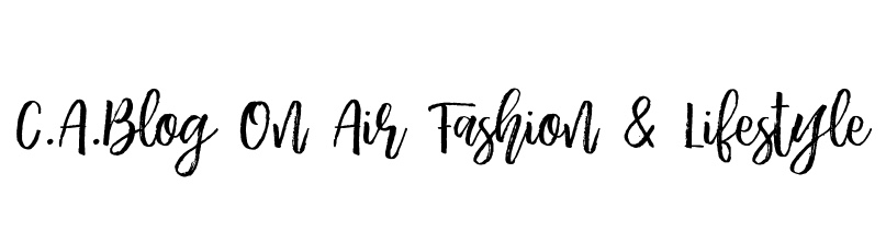 C.A.BLOG ON AIR FASHION AND LIFESTYLE