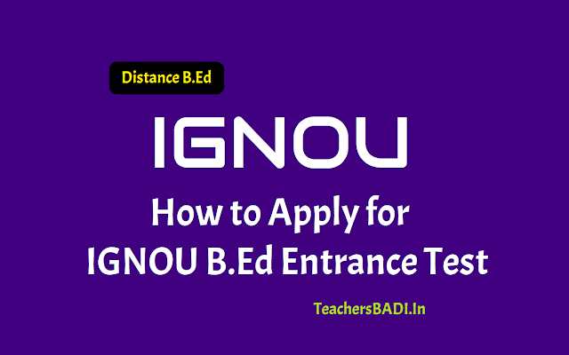 how to apply for ignou b.ed entrance test 2019,ignou b.ed entrance exam date,ignou b.ed online application form,distance ignou b.ed admission