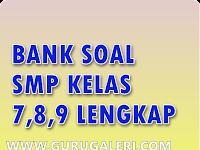 Bank Soal SMP untuk Ulangan Harian, UTS,UAS, dan UN Kelas 7,8,9 Lengkap