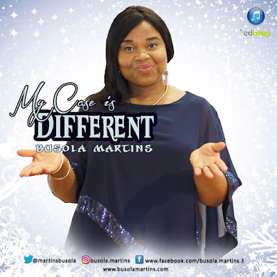 Busola Martins, My Case Is Different, www.gospelredefined.com