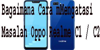 Cara Mengatasi Masalah Oppo Realme C1 / C2 1