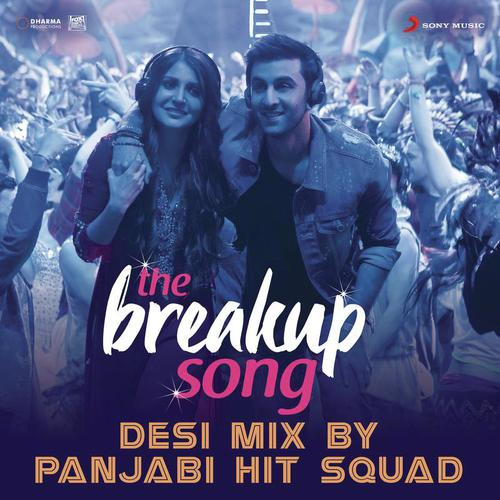 The Breakup Song (Desi Mix)