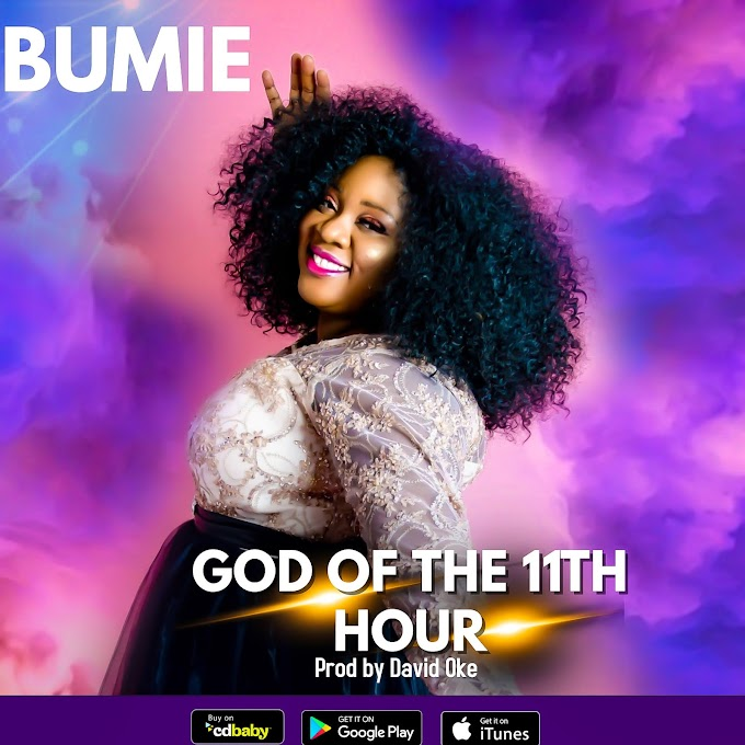 NEW MUSIC: BUMIE ASUQUO - GOD OF THE ELEVENTH HOUR
