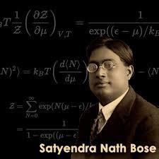Satyendra Nath Bose -( జనవరి 1, 1894 - ఫిబ్రవరి 4 ,1974)-  సత్యేంద్రనాథ్ బోస్ -    స్వయం బోధకుడు, బహుభాషా కోవిదుడు. ఆయన అనేక రంగాలలో అనగా భౌతిక శాస్త్రము, రసాయన శాస్త్రము, గణిత శాస్త్రము , జీవ శాస్త్రము , లోహ సంగ్రహణ శాస్త్రము , తత్వ శాస్త్రము విశేష ప్రతిభ కనబరిచారు..