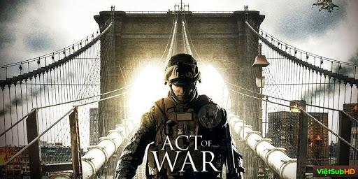 Phim Cuộc Chiến Sống Còn VietSub HD | An Act Of War 2015