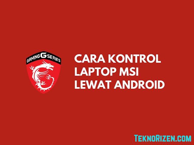 Cara Kontrol Laptop MSI Lewat Hp Android