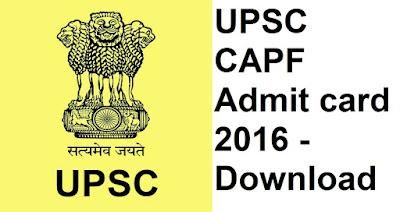 UPSC CAPF Admit card 2016 | Hall ticket CAPF - Download