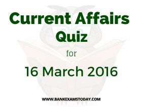 Current Affairs Quiz for 16 March 2016