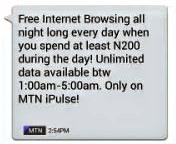 Free internet browsing all night long every day when you spend at least N200 during the day! Unlimited data available btw 1:00am – 5:00am. Only on MTN iPulse!