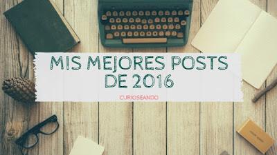 mis-mejores-posts-2016-curioseando