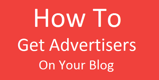 How To Get Advertisers On Your Blog - Explained