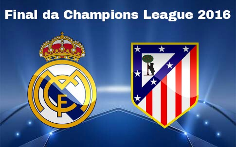 Real Madrid x Atlético de Madrid - Final da Champions League 2016 - Data, Horário e TV