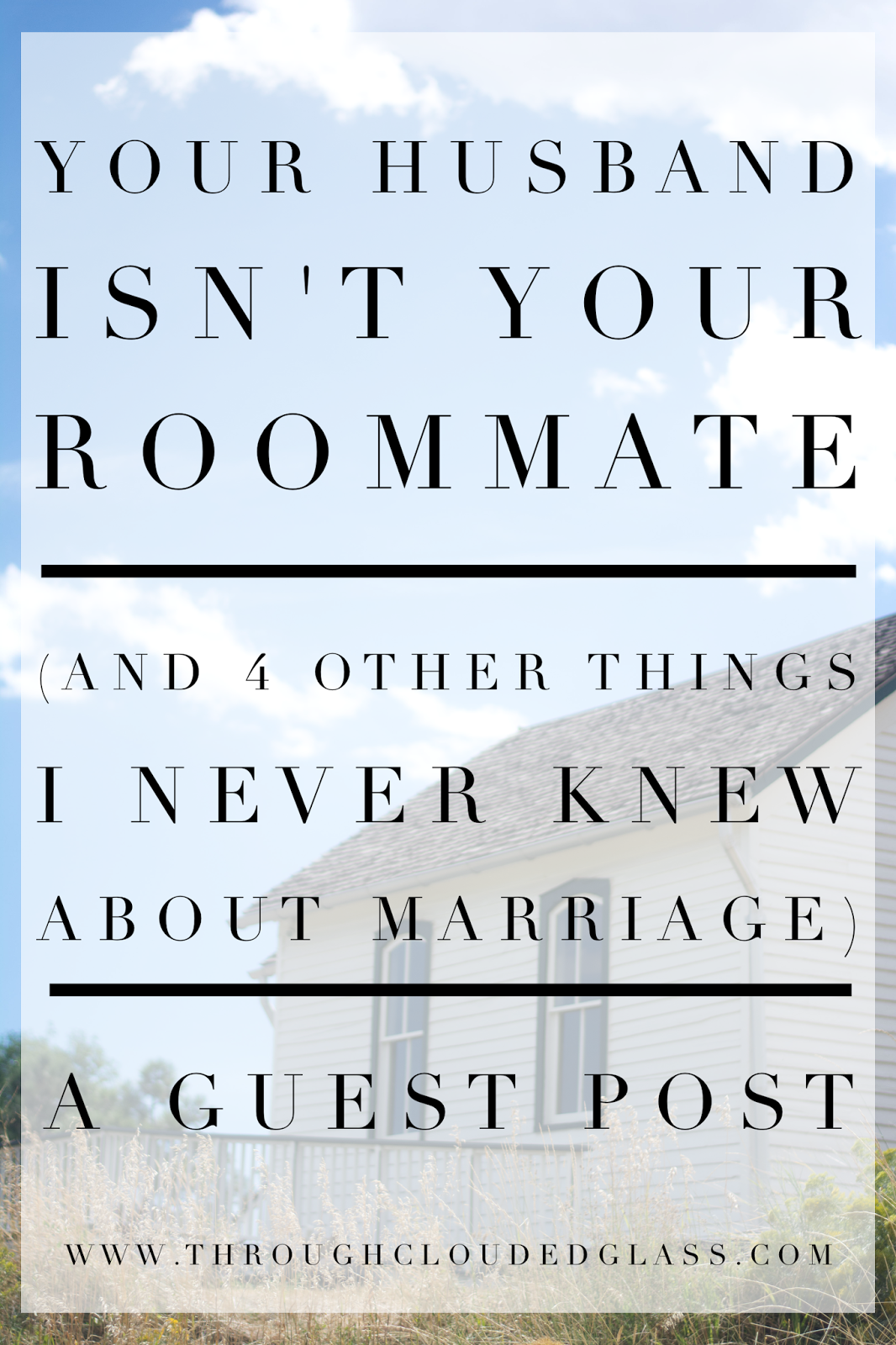 Your Husband Isn't Your College Roommate, And Four Other Things I Never Knew About Marriage | Through Clouded Glass