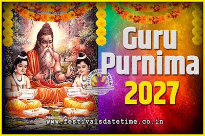 2027 Guru Purnima Pooja Date and Time, 2027 Guru Purnima Calendar
