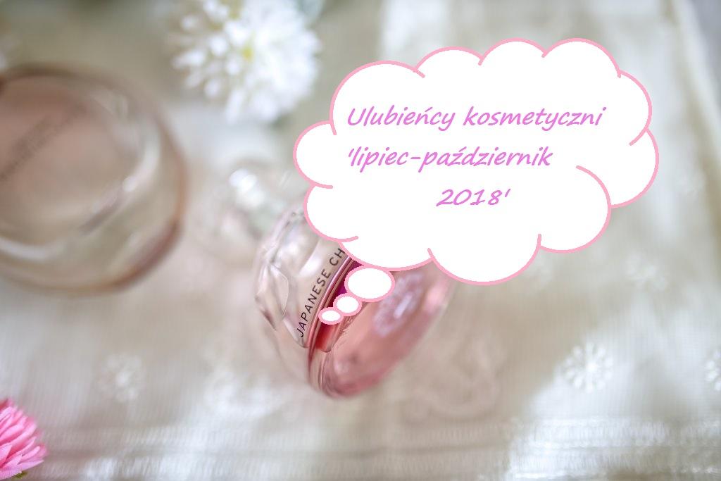 Ulubieńcy kosmetyczni 'lipiec-październik 2018'