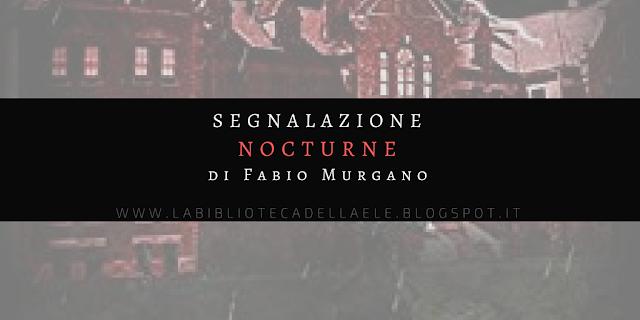 """[Ti segnalo un libro]: """"NOCTURNE"""" di Fabio Murgano"""