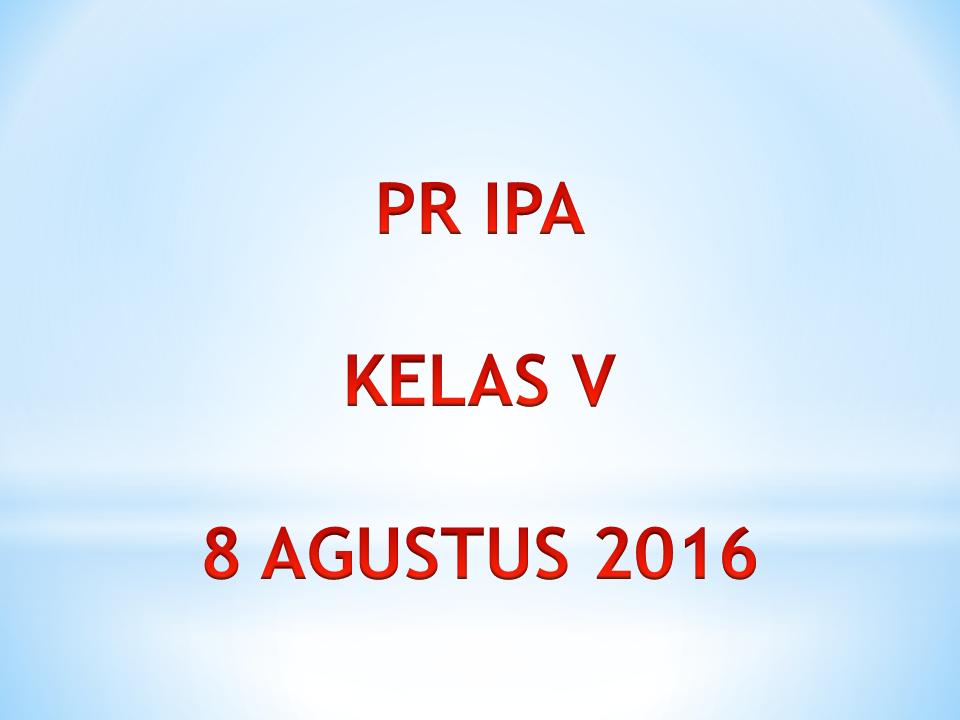 Pr Ipa Kelas V 8 Agustus 2016 Kelas Pak Pris