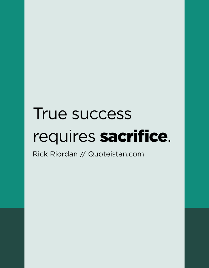 True success requires sacrifice.