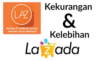 Kelebihan dan kekurangan Lazada bagi penjual dan pembeli
