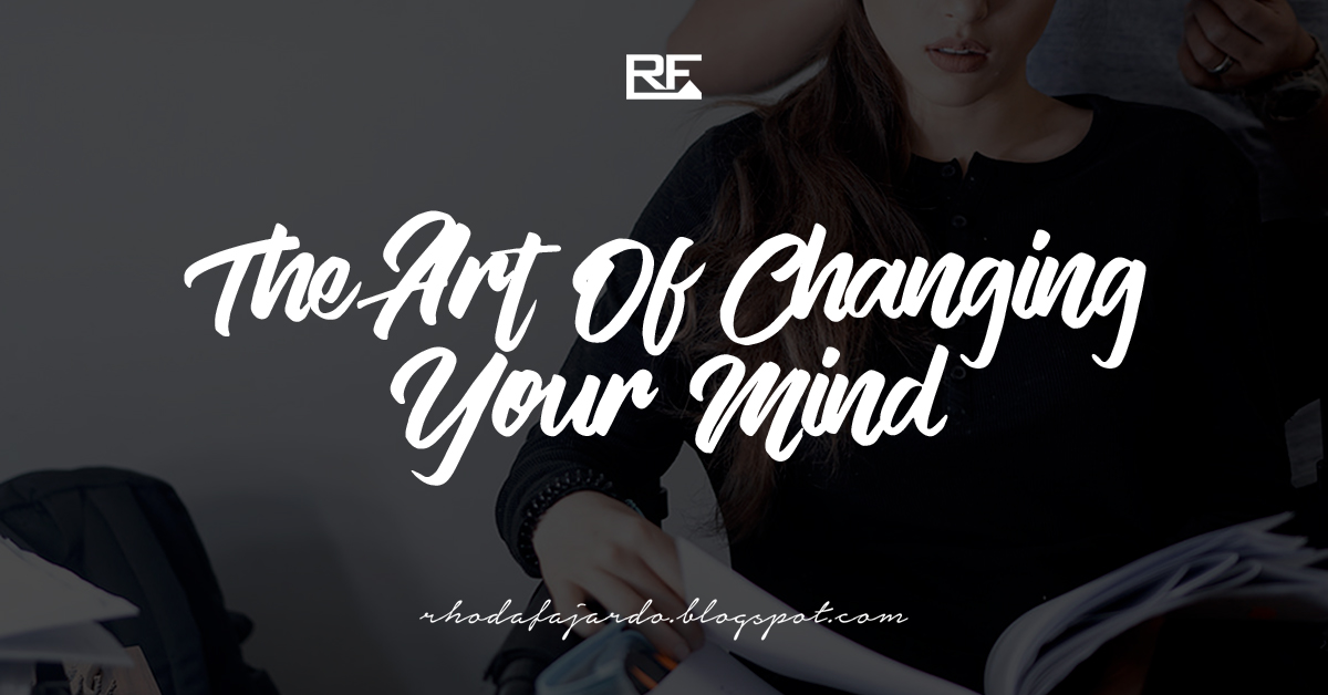 The Art Of Changing Your Mind