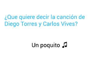 Significado de la canción Un Poquito Diego Torres Carlos Vives.
