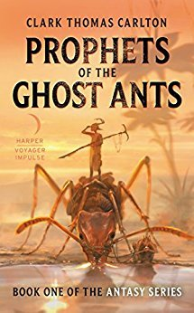 Both Familiar And Fantastic Clark T Carltons Prophets Of The Ghost Ants Explores A World In Which Food Weapons Clothing Art Even Religious Beliefs Are