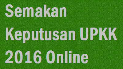 Semakan Keputusan UPKK 2016 Secara Online Dan SMS