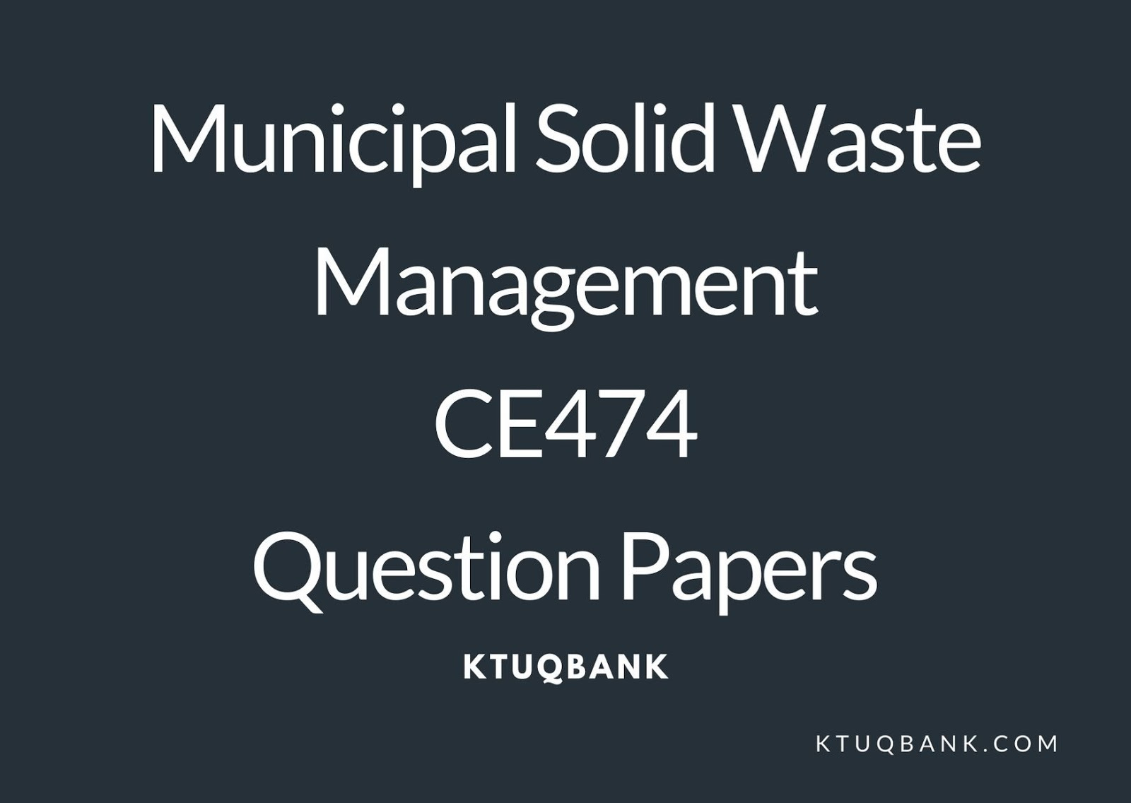 Municipal Solid Waste Management | CE474 | Question Papers (2015 batch)