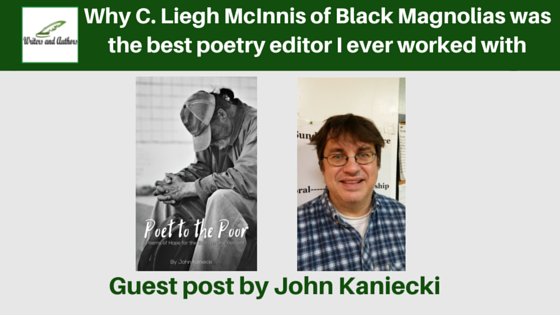Why C. Liegh McInnis of Black Magnolias was the best poetry editor I ever worked with, guest post by John Kaniecki